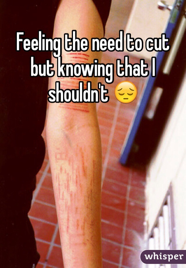Feeling the need to cut but knowing that I shouldn't 😔