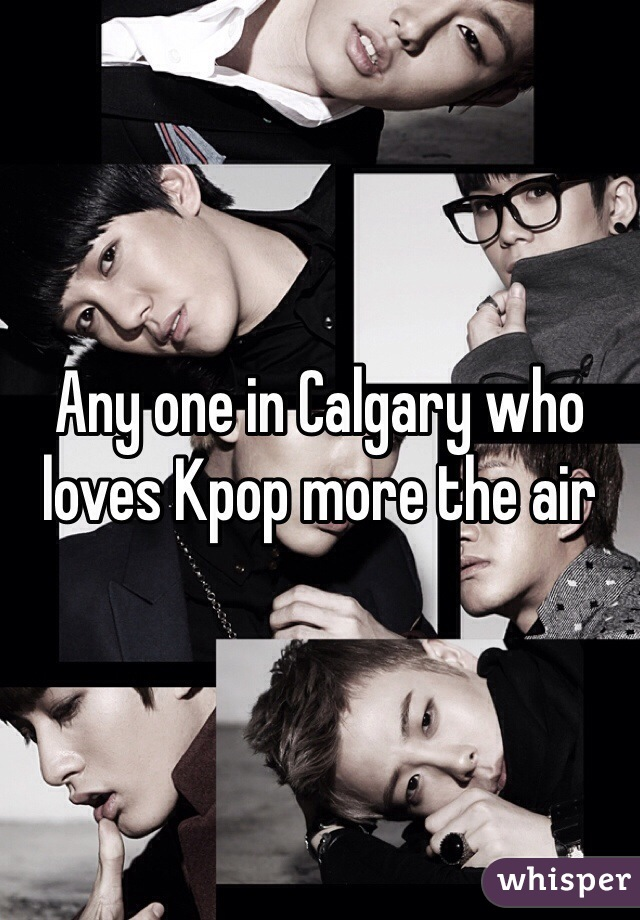 Any one in Calgary who loves Kpop more the air