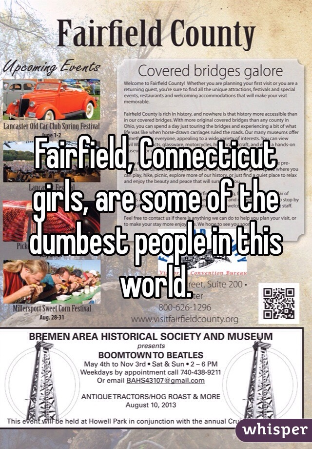 Fairfield, Connecticut girls, are some of the dumbest people in this world.