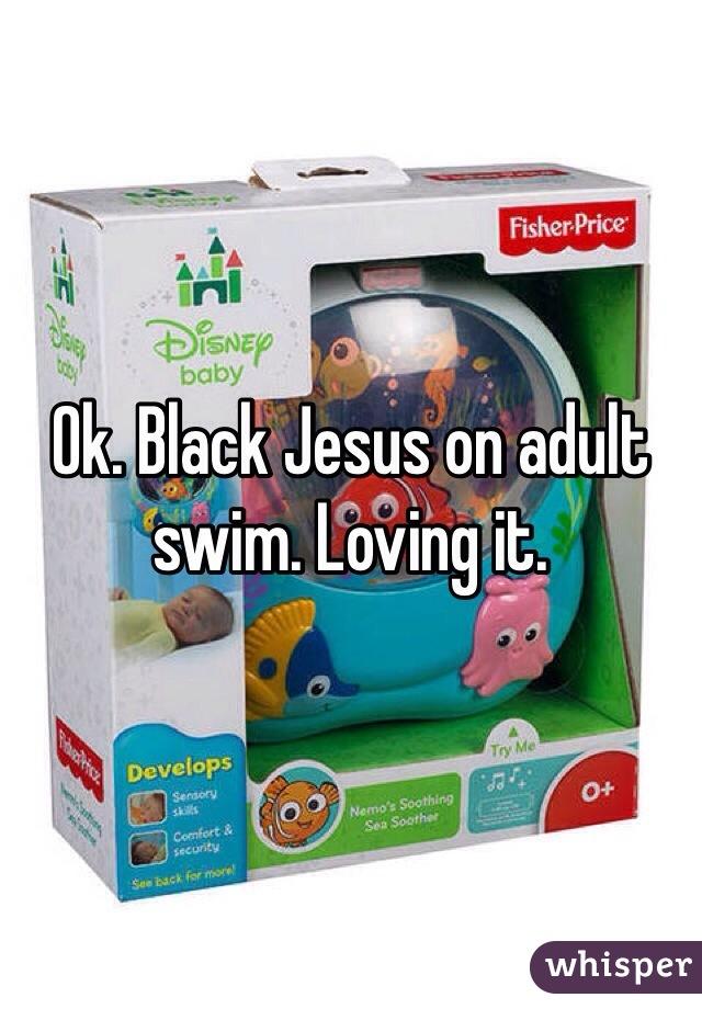 Ok. Black Jesus on adult swim. Loving it.