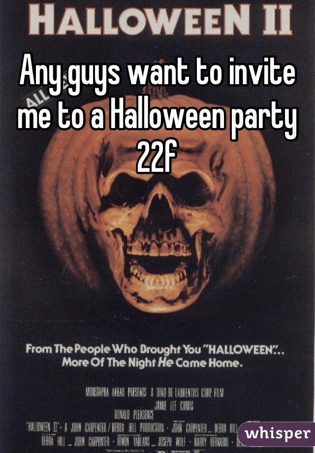 Any guys want to invite me to a Halloween party 22f