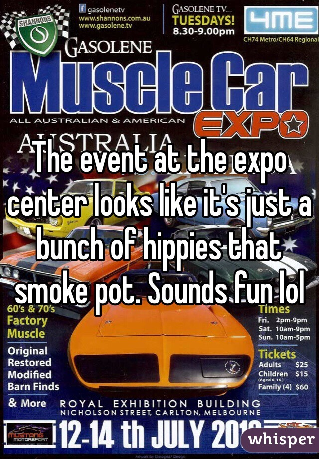 The event at the expo center looks like it's just a bunch of hippies that smoke pot. Sounds fun lol