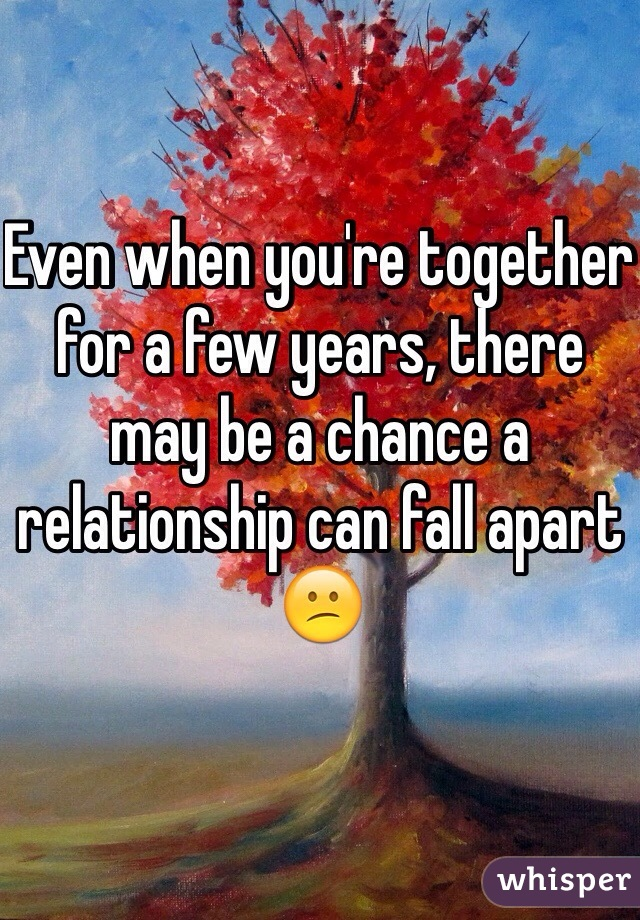 Even when you're together for a few years, there may be a chance a relationship can fall apart 😕