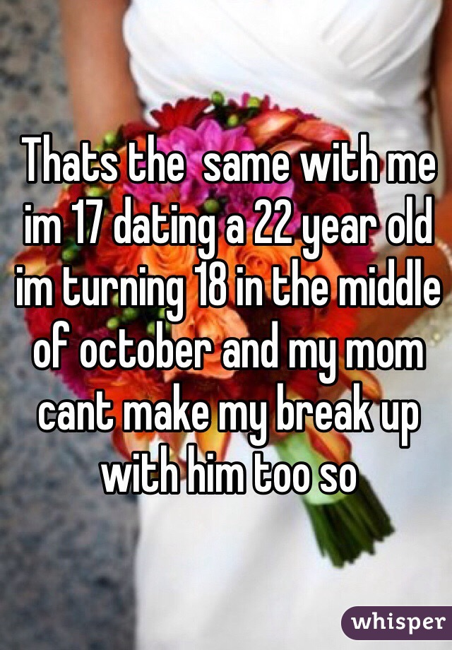 im 17 and dating a 22 year old