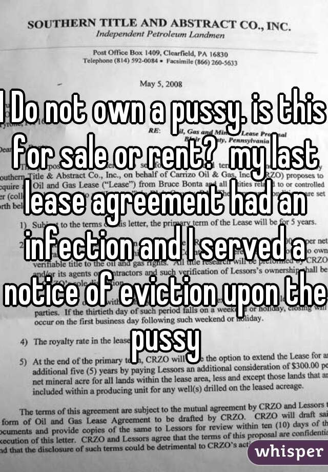 I Do Not Own A Pussy Is This For Sale Or Rent My Last Lease Agreement