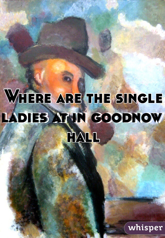 Where are the single ladies at in goodnow hall