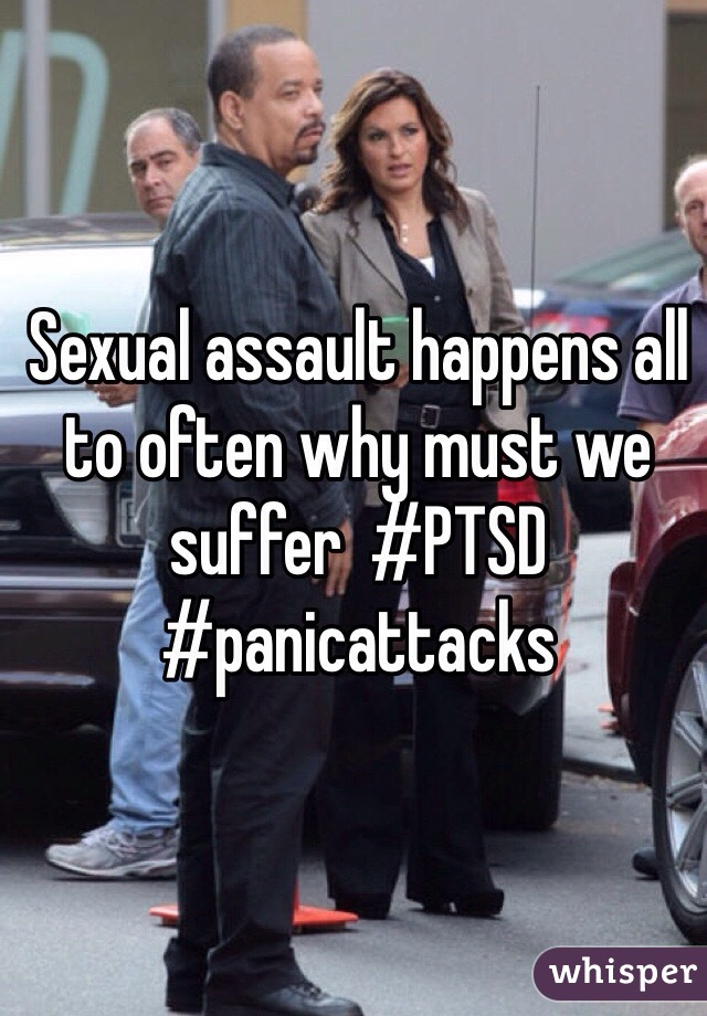 Sexual assault happens all to often why must we suffer  #PTSD #panicattacks