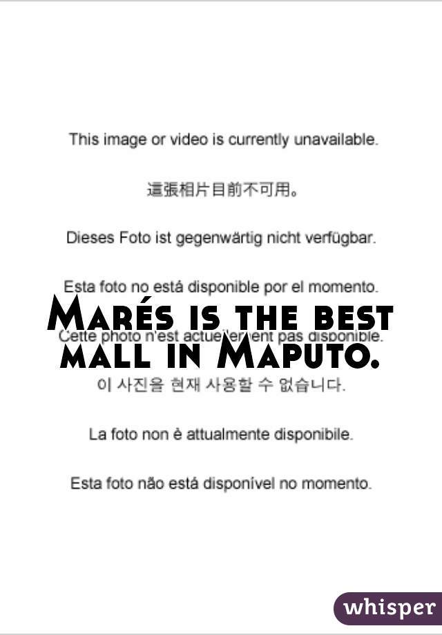 Marés is the best mall in Maputo.