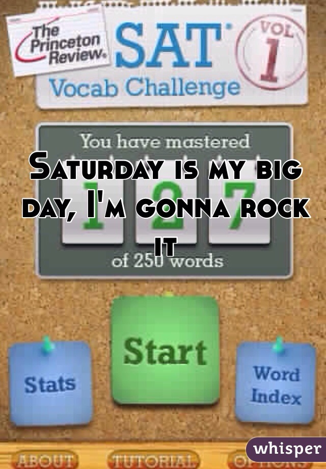 Saturday is my big day, I'm gonna rock it