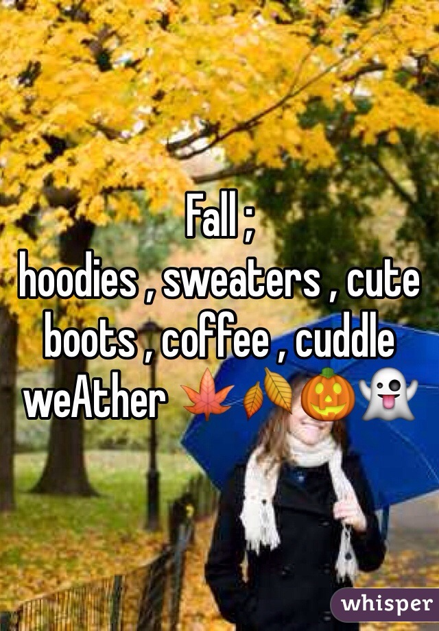 Fall ;  hoodies , sweaters , cute boots , coffee , cuddle weAther 🍁🍂🎃👻