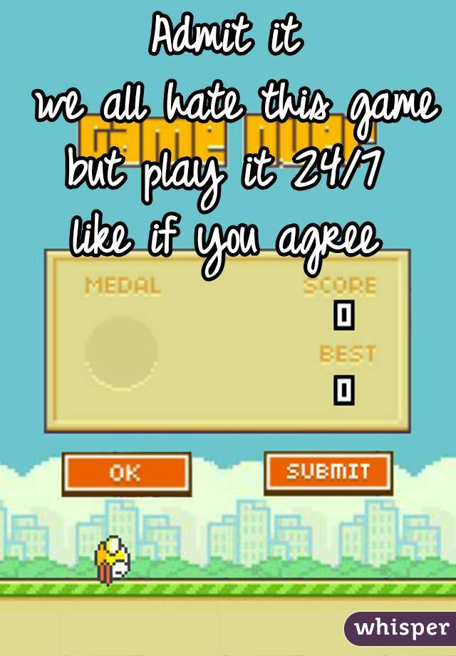 Admit it   we all hate this game  but play it 24/7  like if you agree