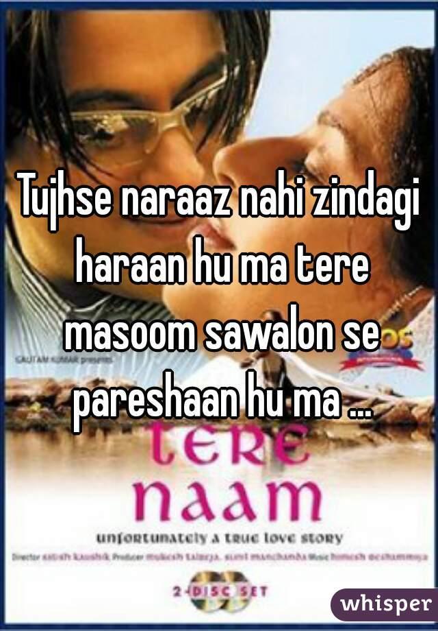 Tujhse naraaz nahi zindagi haraan hu ma tere masoom sawalon se pareshaan hu ma ...