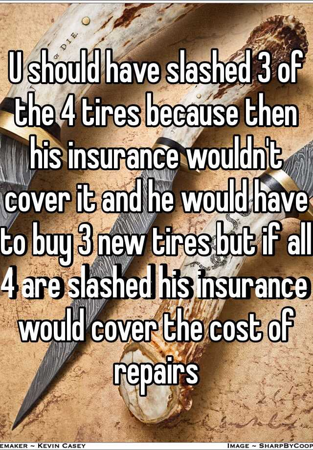 U Should Have Slashed 3 Of The 4 Tires Because Then His Insurance