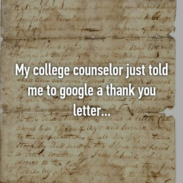 My college counselor just told me to google a thank you letter...