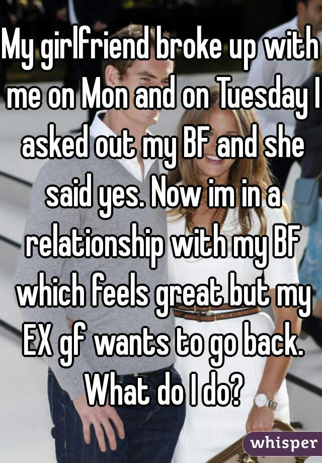 Gf broke up with me now wants me back