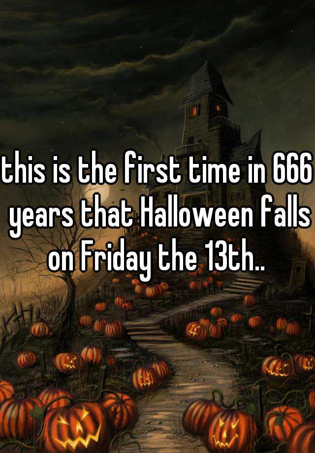 this is the first time in 666 years that Halloween falls on Friday ...