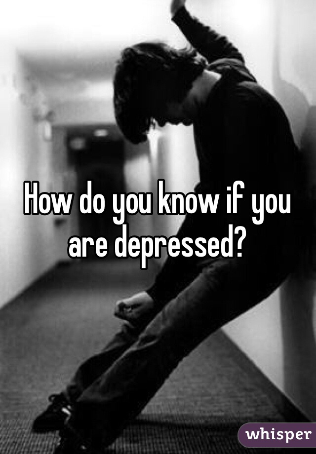 How do you know if you are depressed?