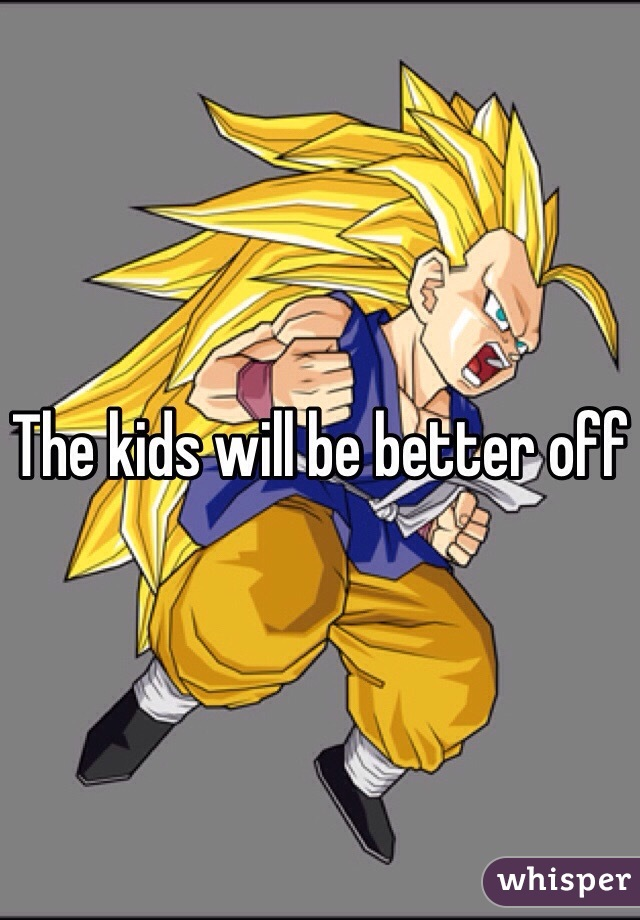 The kids will be better off