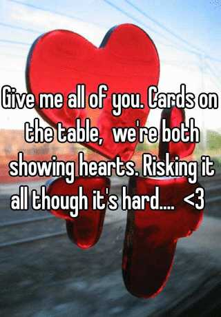 Cards On The Table We Re Both Showing Hearts Risking It All Though S Hard 3