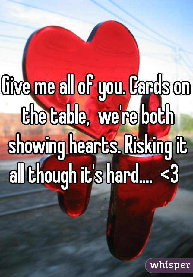 Cards On The Table We Re Both Showing Hearts