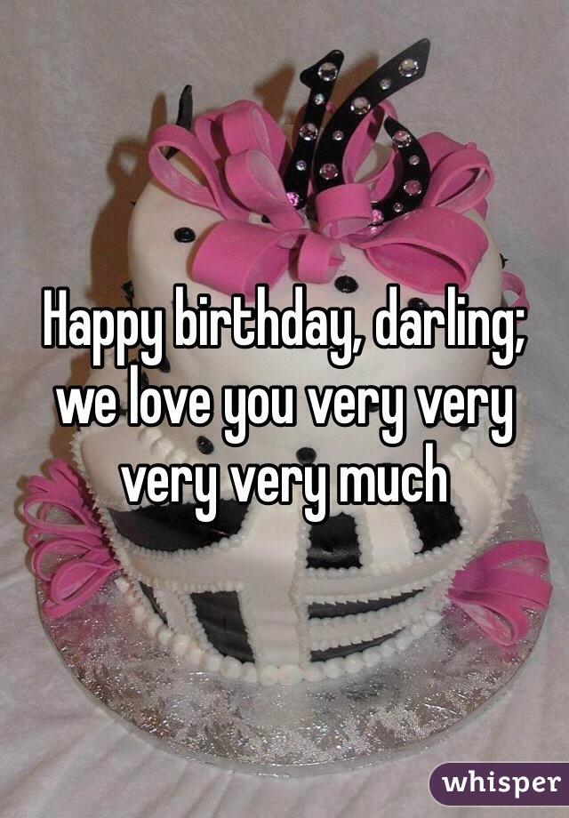 Happy Birthday Darling We Love You Very Very Very Very Much