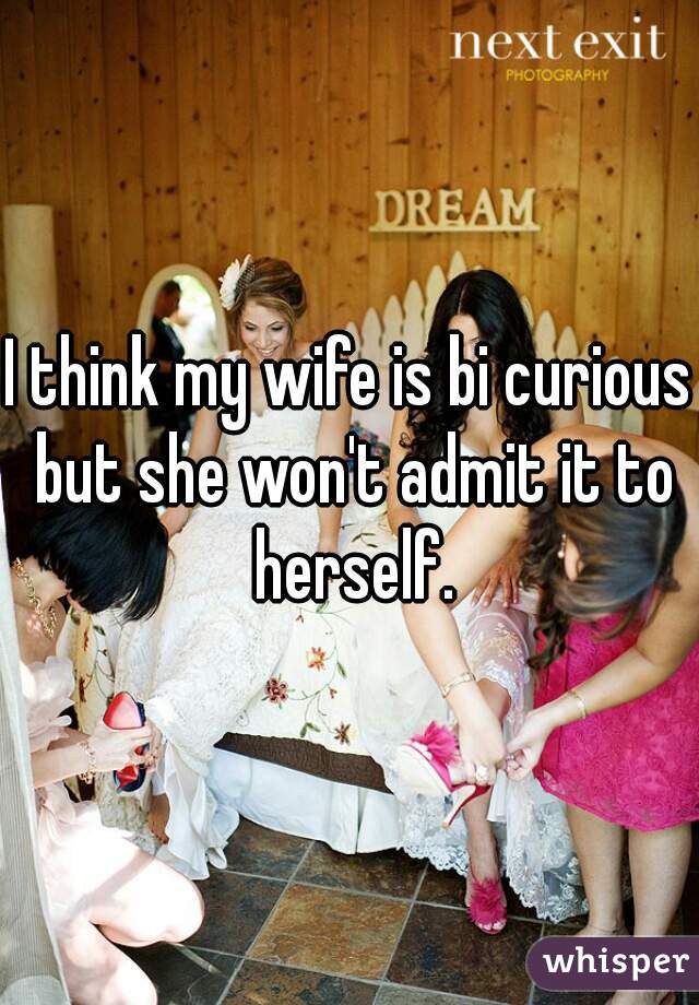 Wife is bi curious