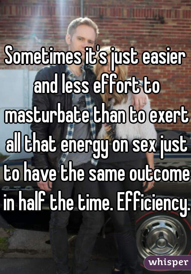 Sometimes it's just easier and less effort to masturbate than to exert all that energy on sex just to have the same outcome in half the time. Efficiency.