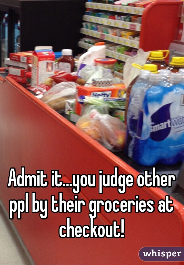 Admit it...you judge other ppl by their groceries at checkout!