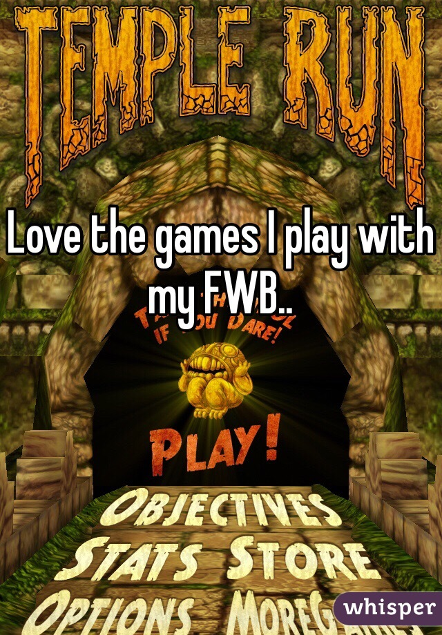 Love the games I play with my FWB..