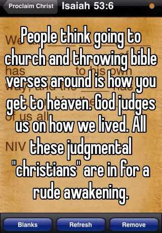 People think going to church and throwing bible verses around is how
