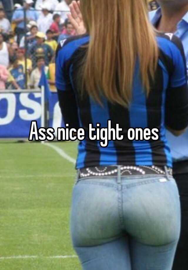 My tight ass ass