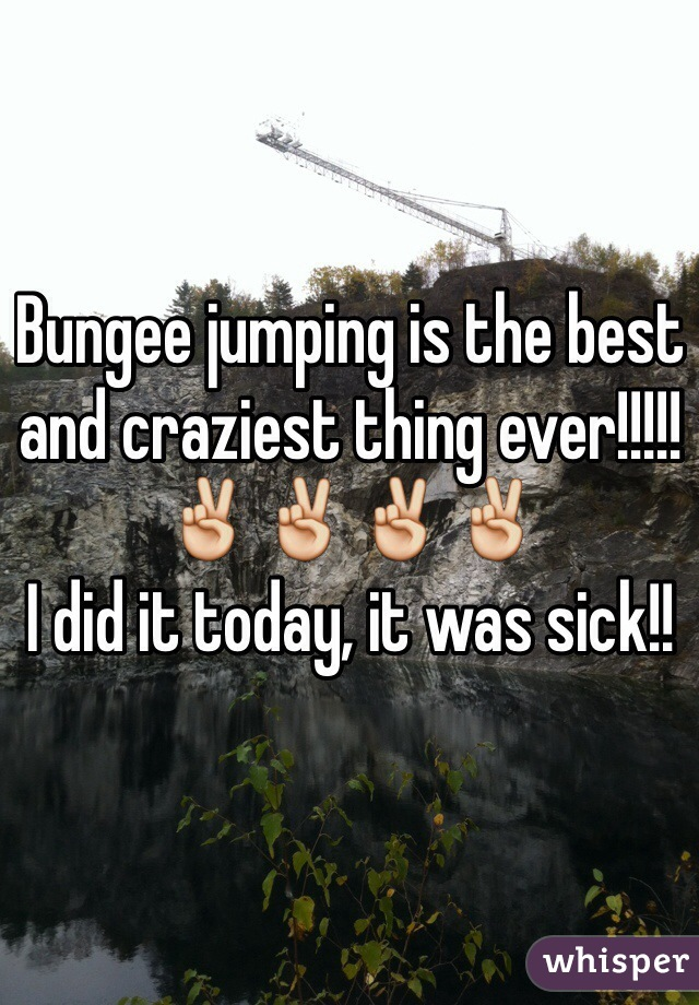 Bungee jumping is the best and craziest thing ever!!!!!✌️✌️✌️✌️ I did it today, it was sick!!