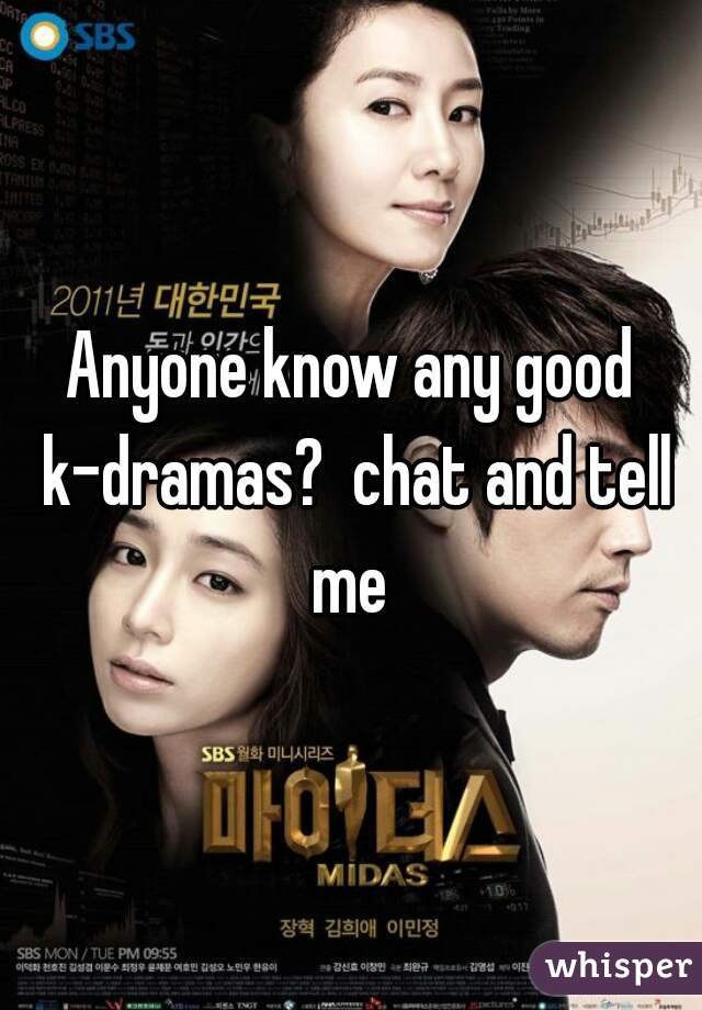 Anyone know any good k-dramas?  chat and tell me