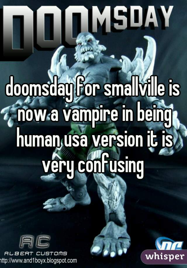 doomsday for smallville is now a vampire in being human usa version it is very confusing
