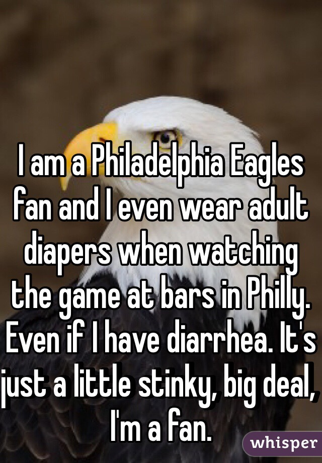 info for b873f d7a66 I am a Philadelphia Eagles fan and I even wear adult diapers ...