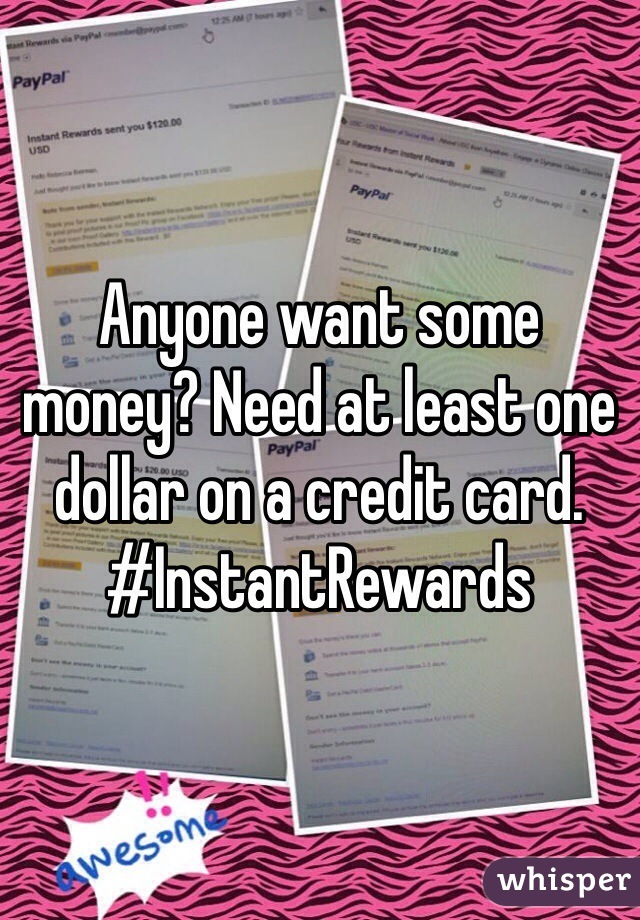 Anyone want some money? Need at least one dollar on a credit card.  #InstantRewards