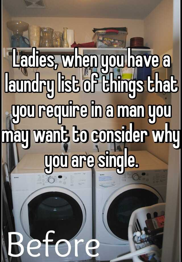 Ladies When You Have A Laundry List Of Things That Require In Man May Want To Consider Why Are Single