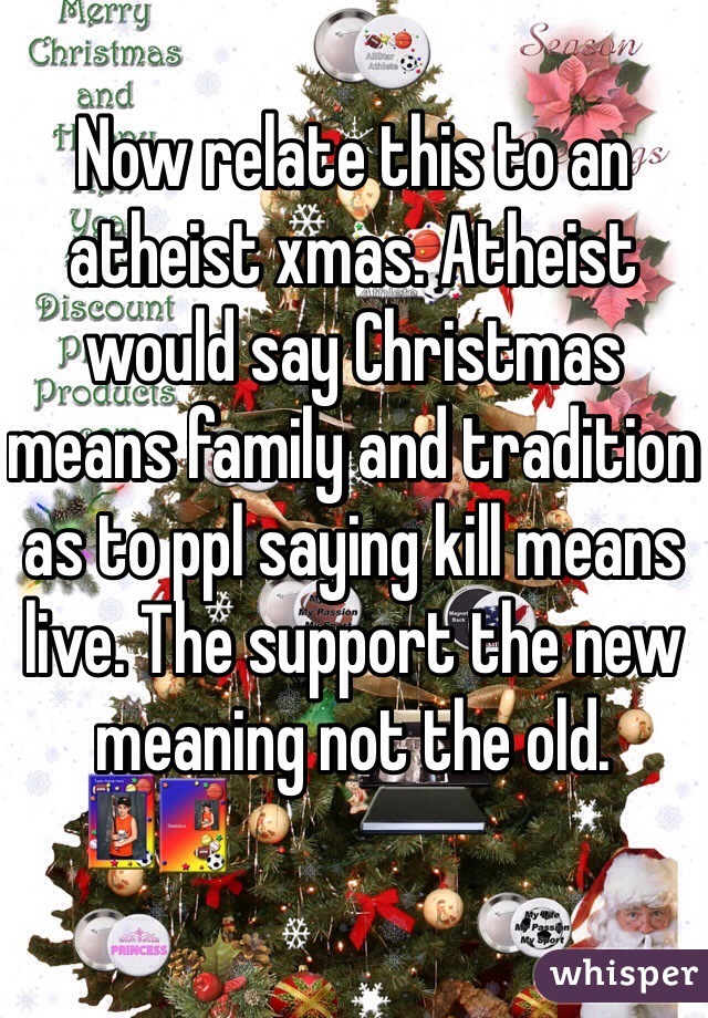 Now relate this to an atheist xmas. Atheist would say Christmas ...