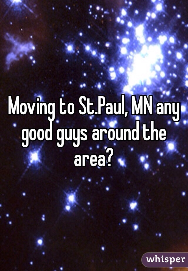Moving to St.Paul, MN any good guys around the area?