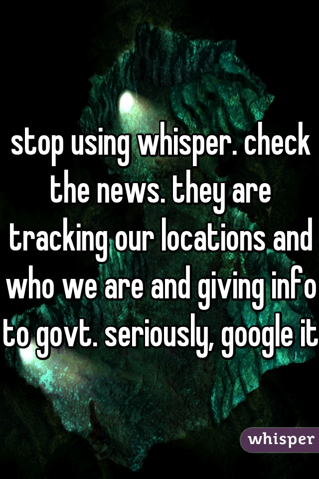 stop using whisper. check the news. they are tracking our locations and who we are and giving info to govt. seriously, google it