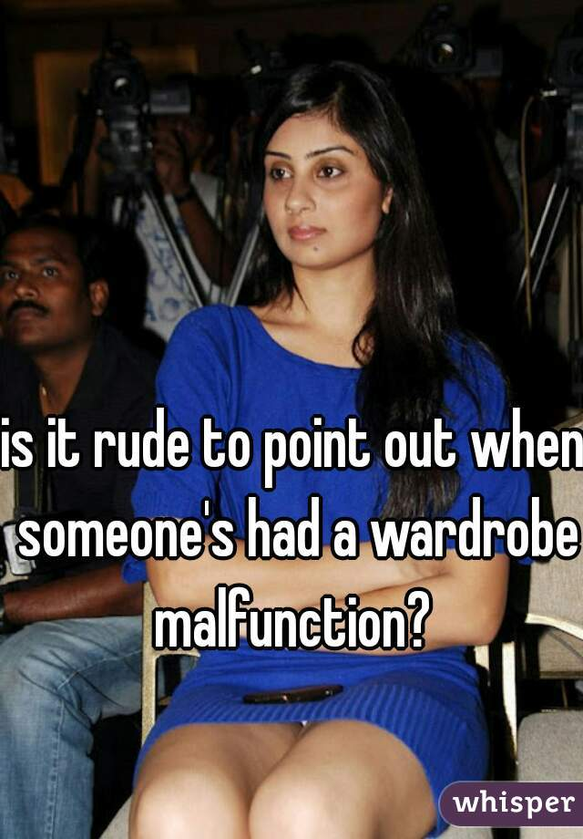 is it rude to point out when someone's had a wardrobe malfunction?