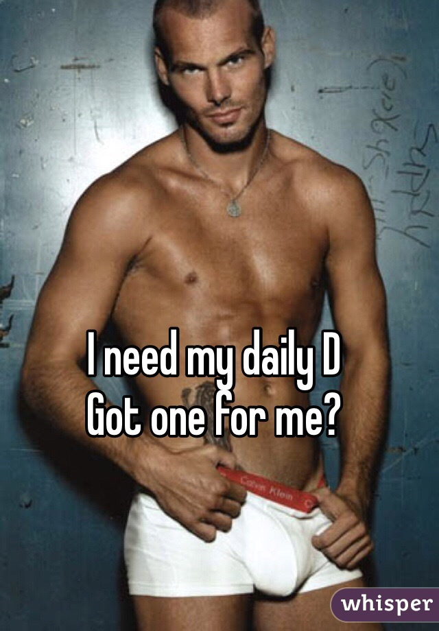 I need my daily D Got one for me?
