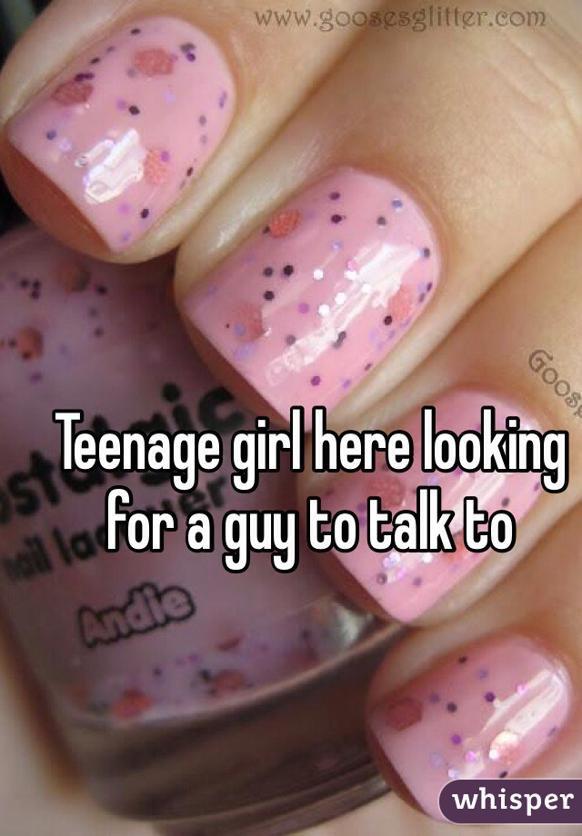 Teenage girl here looking for a guy to talk to