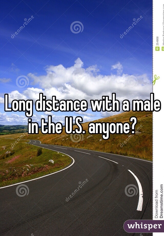 Long distance with a male in the U.S. anyone?
