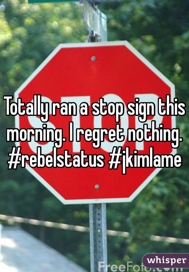 Totally ran a stop sign this morning. I regret nothing. #rebelstatus #jkimlame