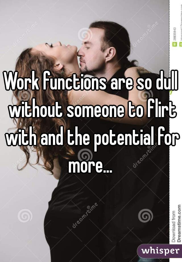 Work functions are so dull without someone to flirt with and the potential for more...
