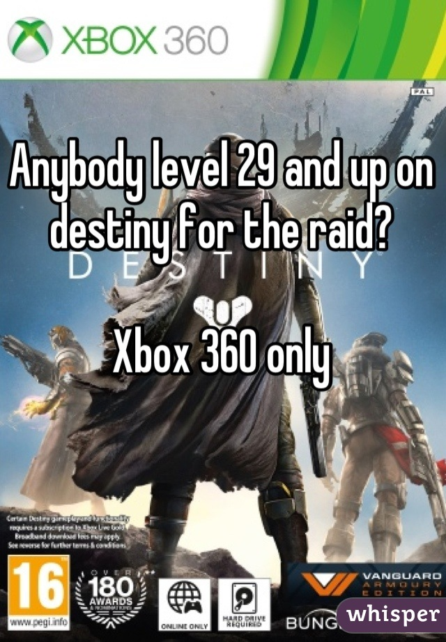 Anybody level 29 and up on destiny for the raid?  Xbox 360 only
