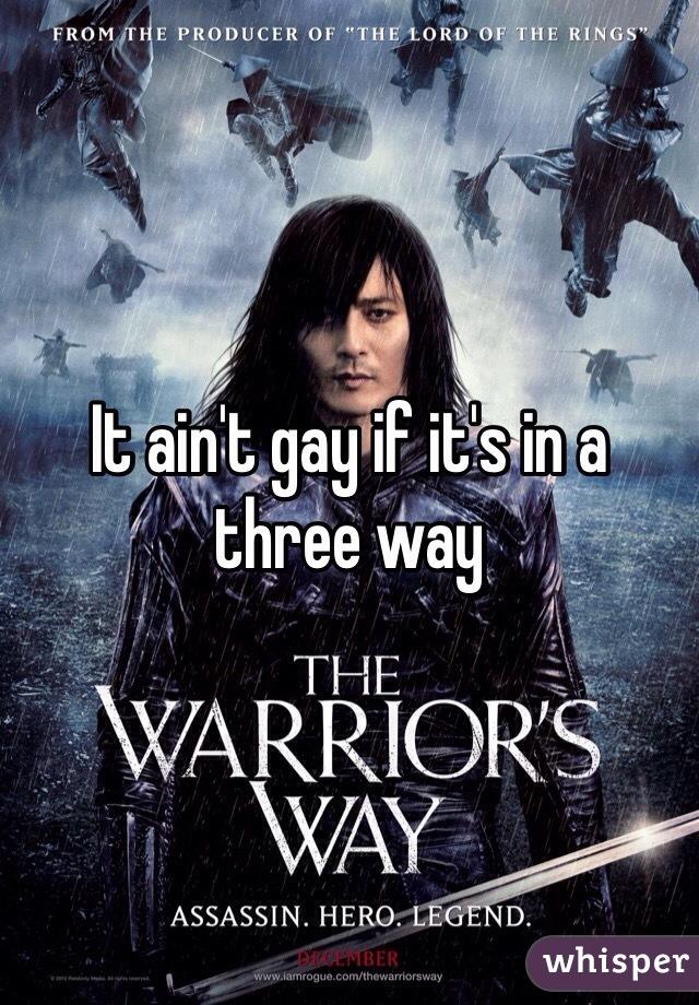 It ain't gay if it's in a three way