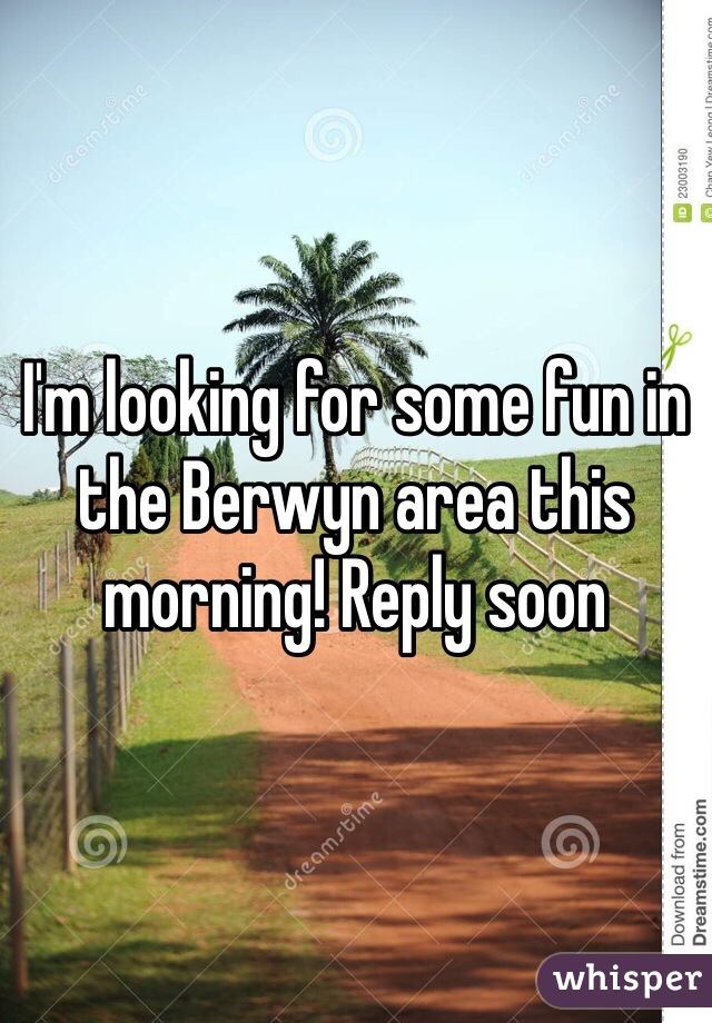 I'm looking for some fun in the Berwyn area this morning! Reply soon