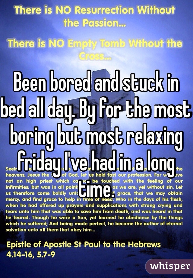 Been bored and stuck in bed all day. By for the most boring but most relaxing friday I've had in a long time.